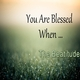 YOU ARE BLESSED WHEN...