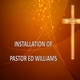 INSTALLATION SERVICE FOR PASTOR ED WILLIAMS, SENIOR PASTOR